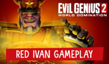 EVIL GENIUS 2 rivela nuovo gameplay RED IVAN CON BRIAN BLESSED