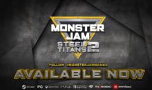 Monster Jam Steel Titans 2, nuovi mondi da esplorare, roster di campion ampliato da oggi su PC, Stadia e console