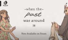 When the Past was Around,  su Steam oggi e su PS4, XBOX e Switch a Novembre